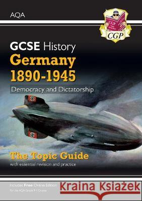 New Grade 9-1 GCSE History AQA Topic Guide - Germany, 1890-1945: Democracy and Dictatorship CGP Books CGP Books  9781789082814