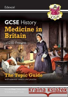 New Grade 9-1 GCSE History Edexcel Topic Guide - Medicine in Britain, c1250-present CGP Books CGP Books  9781789082890