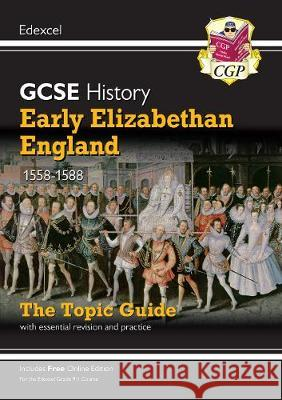 New Grade 9-1 GCSE History Edexcel Topic Guide - Early Elizabethan England, 1558-88 CGP Books CGP Books  9781789082906