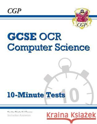 GCSE Computer Science OCR 10-Minute Tests - for exams in 2021 (includes answers) CGP Books CGP Books  9781789084023