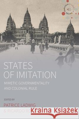 States of Imitation: Mimetic Governmentality and Colonial Rule Patrice Ladwig Ricardo Roque  9781789207385
