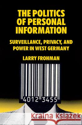 The Politics of Personal Information Larry Frohman 9781789209464