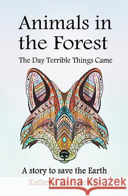 Animals in the Forest: The Day Terrible Things Came Kathryn Rose Newey 9781789264968