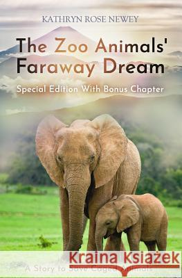 The Zoo Animals' Faraway Dream (Special Edition): A Story to Save Caged Animals Kathryn Rose Newey 9781789264982