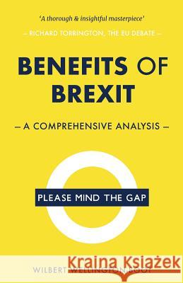 Benefits of Brexit: A Comprehensive Analysis Wilbert Wellington-Boot Tony Tanner  9781789266764