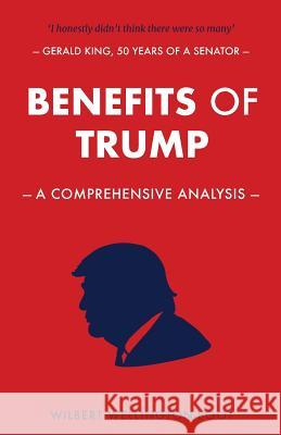 Benefits of Trump: A Comprehensive Analysis Wilbert Wellington-Boots Tony Tanner  9781789267167