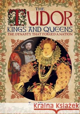 The Tudor Kings and Queens: The Dynasty That Forged a Nation Alex Woolf 9781789507126