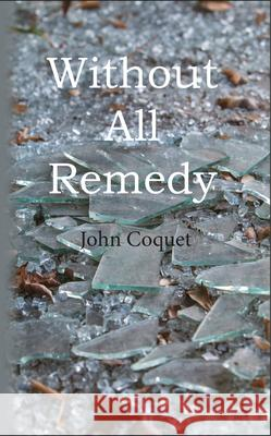 Without All Remedy John Coquet 9781789551808