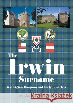 The Irwin Surname James M. Irvine 9781789558524