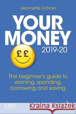 Your Money 2019-20: The Beginner's Guide to Earning, Spending, Borrowing and Saving Jeannette Lichner 9781789660159