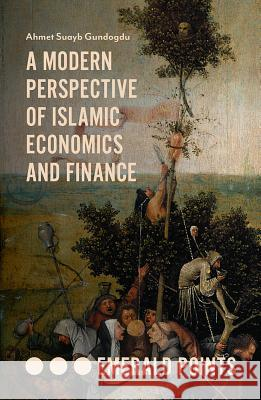 A Modern Perspective of Islamic Economics and Finance Ahmet Suayb Gundogdu 9781789731408