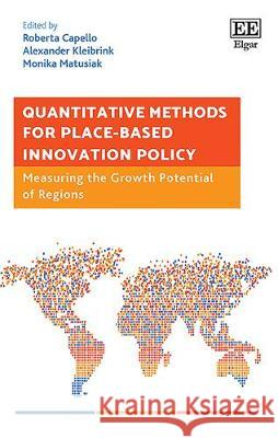 Quantitative Methods for Place-Based Innovation Policy: Measuring the Growth Potential of Regions Roberta Capello Alexander Kleibrink Monika Matusiak 9781789905502