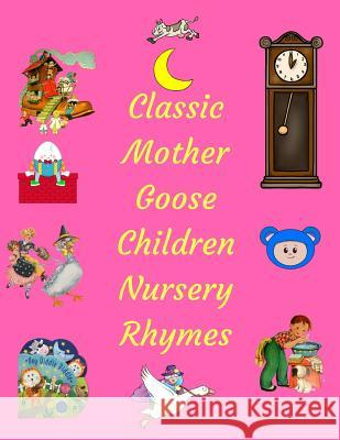 Classic Mother Goose Children Nursery Rhymes: Over 250 Nursery Rhymes and Sing Along Songs for Kids Classic Children Book 9781790102211