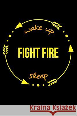 Wake Up Fight Fire Sleep Cool Notebook for a Firefighter, College Ruled Journal: Medium Spacing Between Lines Useful Occupations Books 9781790147793
