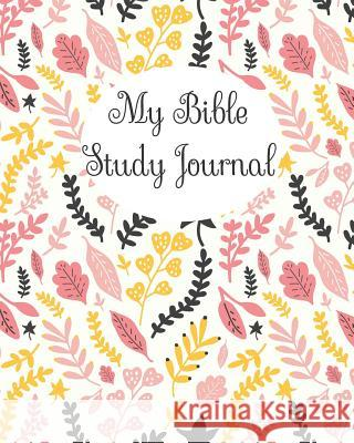 My Bible Study Journal: : Lined Bible Study Journaling Book with Cute Pink and Yellow Floral Pattern Cute Bible Stud 9781790368785