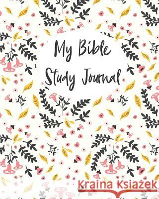 My Bible Study Journal: : Lined Bible Study Notebooks and Journals with Pink and Yellow Flowers Cute Bible Stud 9781790369751