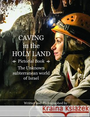Caving in the Holy Land (Pictorial Book): The Unknown Subterranean World of Israel Itai Schkolnik 9781790428991