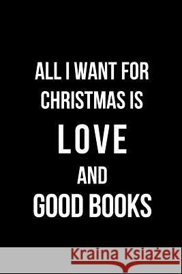 All I Want for Christmas Is Love and Good Books: Blank Line Journal Mary Lou Darling 9781790534326