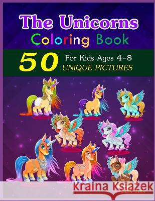 The Unicorns Coloring Book: 50 Unique Pictures, for Kids Ages 4-8 Lek Tlek 9781790551262