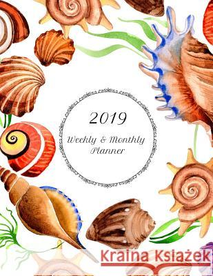 2019 Weekly & Monthly Planner: Pretty Seashell Organizer Planning Calendar for Beach Lovers, School, Work, Assignments and Appointments Inspyre Planners 9781790588091