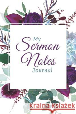 My Sermon Notes Journal: 1 - An Inspirational Christian Journal for Recording, Reflecting and Remembering Weekly Sermons, Christian Gifts for W Catamaran Press Moriah Abrams 9781790622481