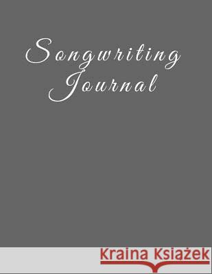 Songwriting Journal: 8.5 X 11, 110 Pages, Left Side Lined Pages, Right Side Staffed Pages, Gray Soft Cover Passionate Songwriter 9781790635269