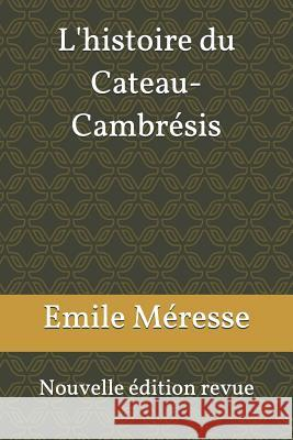 L'Histoire Du Cateau-Cambr M. 9781790698233 Independently Published