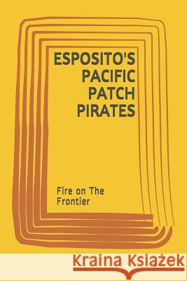 Esposito's Pacific Patch Pirates: Fire on the Frontier Teta Tina 9781790698677
