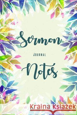 Sermon Notes Journal: A Christian Workbook to Record, Remember and Reflect, an Inspirational Worship Tool to Record Ann Wise 9781790732395