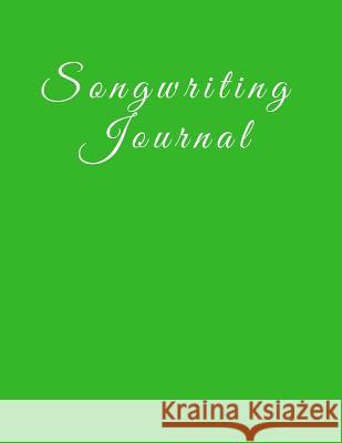 Songwriting Journal: 8.5 X 11, 110 Pages, Lined/Ruled Paper and Staff, Manuscript Paper for Notes, Lyrics and Music. for Musicians, Music L Passionate Songwriter 9781790746996