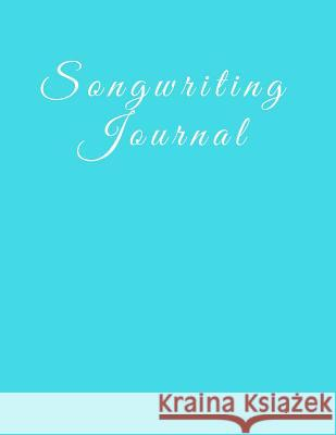 Songwriting Journal: 8.5 X 11, 110 Pages, Music Composition Notebook with Blank Sheet Music and Lined Paper for Song Lyrics. Light Blue Sof Passionate Songwriter 9781790747368