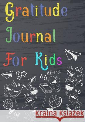 Gratitude Journal for Kids: Kids Gratitude Journal, Gratitude Book for Children, Gratitude Journal with Prompts & Doodling, Drawing, Coloring Cindy K. Wells 9781790747634