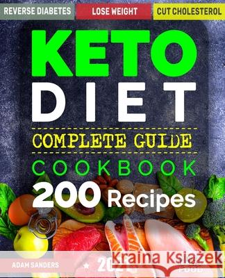 Ketogenic Diet for Beginners: 14 Days for Weight Loss Challenge and Burn Fat Forever. Lose Up to 15 Pounds in 2 Weeks. Cookbook with 200 Low-Carb, H Adam Sanders 9781790824885