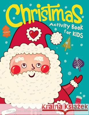 Christmas Activity Book for Kids: Dot to Dot, Maze, Word Search, Drawing and More .. K. Imagine Education 9781790839803