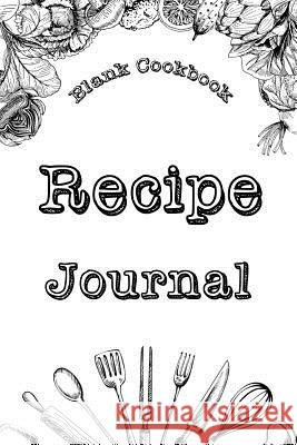 Blank Cookbook: Recipe Journal: Blank Cookbook, Journal Notebook, Recipe Keeper, Organizer to Write In, Storage for Your Family Recipe William Stone 9781790862443