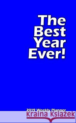 The Best Year Ever - 2019 Weekly Planner: Brilliant Blue Schedule Keeps Urgent Focus on the Year Ahead! Teachers, Students and Parents Find It Functio New Nomads Press 9781790903481