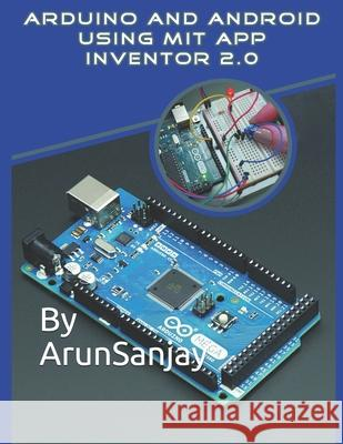 Arduino and Android Using Mit App Inventor 2.0 Arun Sanjay 9781790946662