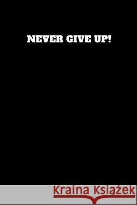 Never Give Up!: Unruled Notebook Worker Art 9781790955886
