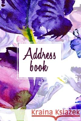 Address Book: Alphabetical Organizer with Birthday and Address Book with Contacts, Addresses, Work and Mobile Numbers, Social Media, Happiness Your Own Way 9781790970933