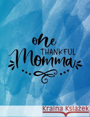 One Thankful Momma: Weekly Planner 2019, 8.5x11, Cool Shades of Blue Watercolor Cover, Calendar, Personal Organizer, Mom Life Quotes Boulder Brit 9781791329877
