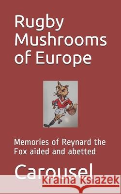 Rugby Mushrooms of Europe Reynard The Fox Geoffrey Leo Carousel 9781791523824