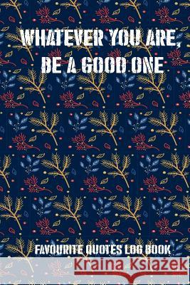 Whatever You Are, Be a Good One: Favourite Quotes Log Book Erick Lexi 9781791539542