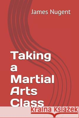 Taking a Martial Arts Class James Nugent 9781791572563