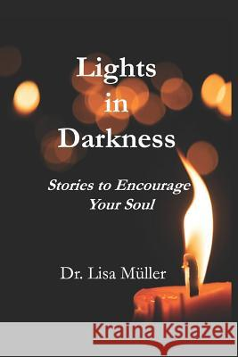 Lights in Darkness: Stories to Encourage Your Soul M. 9781791664060 Independently Published