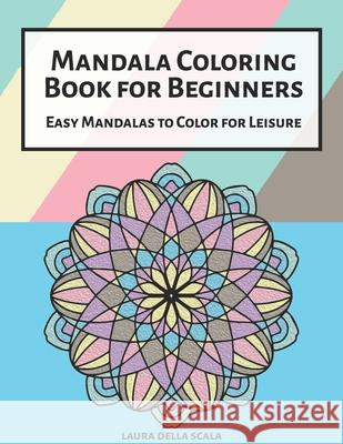 Mandala Coloring Book for Beginners: Easy Mandalas to Color for Leisure Laura Dell 9781791785857