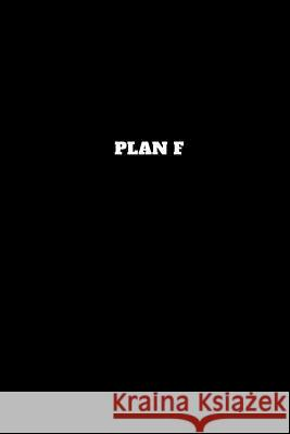 Plan F: Unruled Notebook, Unlined Journal, Unlimited Handbook Worker Art 9781791831073