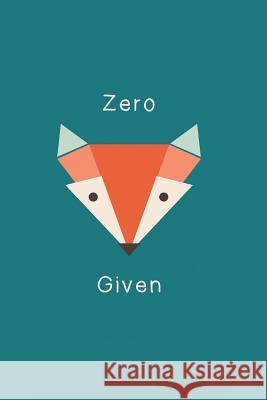 Zero Given: Lined Notebook Journal Zero Fox Given Nifty Notebooks 9781791857400