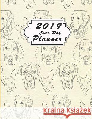 2019 Cute Dog Planner: Jan - Dec 2019 Calendar to Do List Top Goal Organizer and Focus Schedule Beautiful Sketchy Dog Training Pattern Collec Victoria Mann 9781791868109