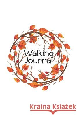Walking Journal: Essential Walker's Pocket Logbook for Tracking Locations, Recording Distance, Steps, Time and More on Your Daily Walk Annabelle Abbot 9781791920357