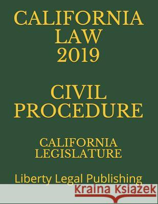 California Law 2019 Civil Procedure: Liberty Legal Publishing California Legislature 9781791950934